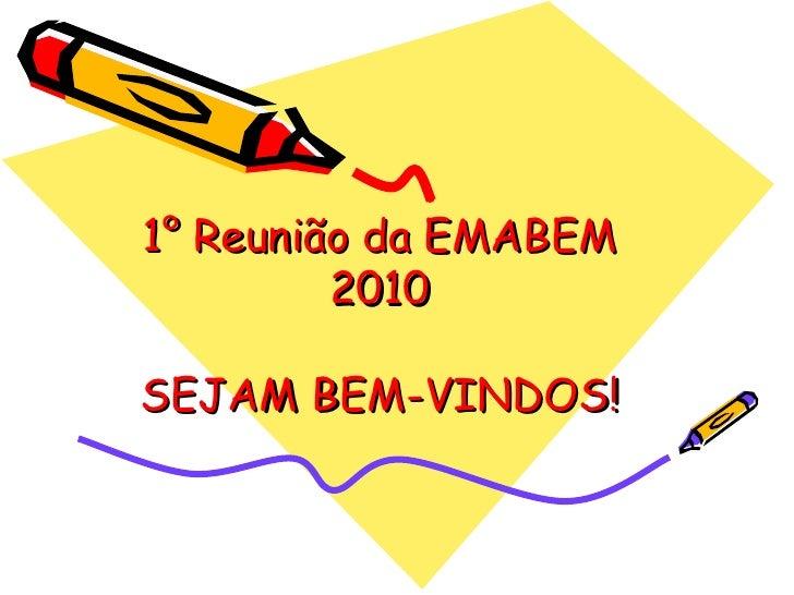 1° Reunião da EMABEM 2010 SEJAM BEM-VINDOS!