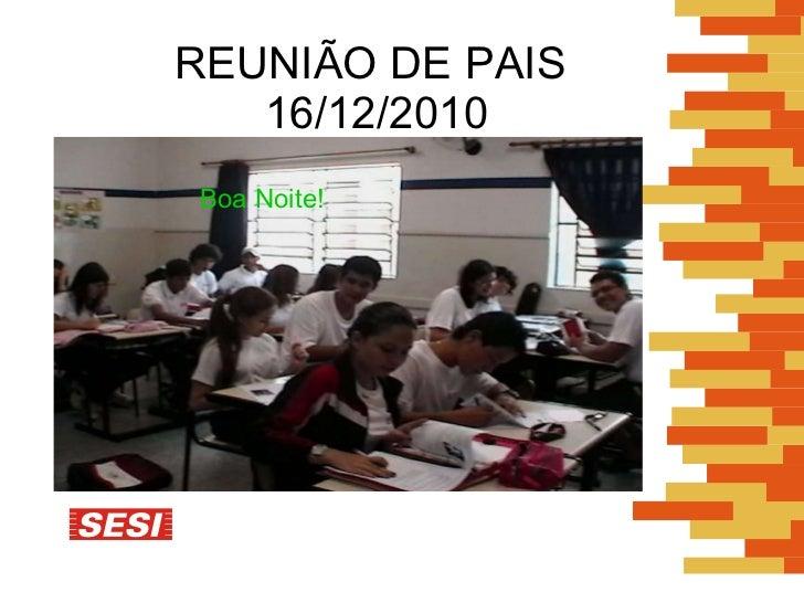 REUNIÃO DE PAIS  16/12/2010 Boa   Noite!