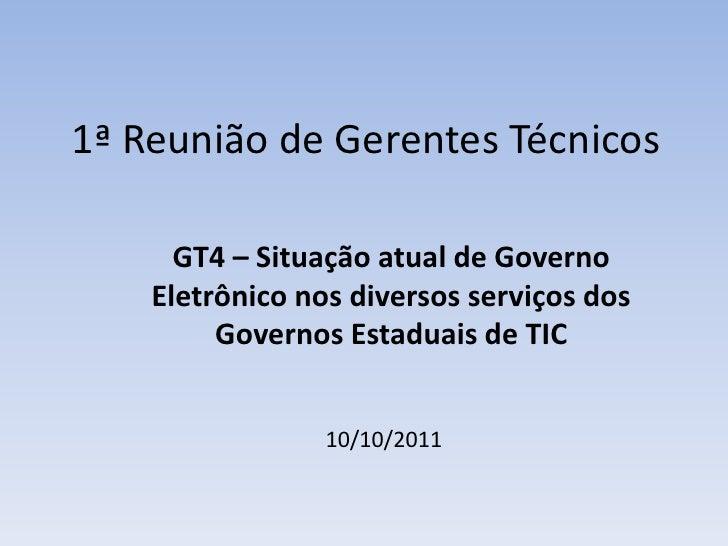 1ª Reunião de Gerentes Técnicos <br />GT4 – Situação atual de Governo Eletrônico nos diversos serviços dos Governos Estadu...