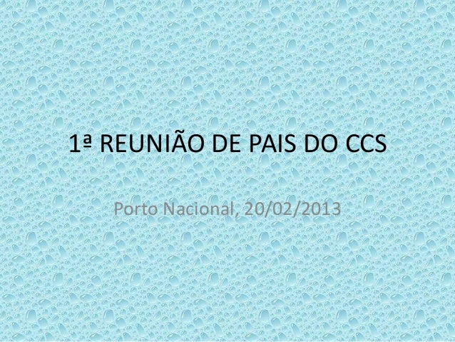 1ª REUNIÃO DE PAIS DO CCS   Porto Nacional, 20/02/2013