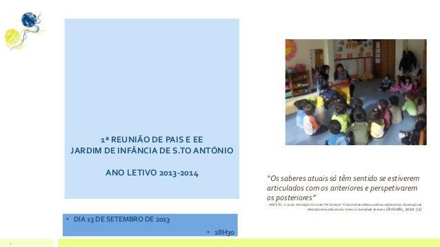 """1 1ª REUNIÃO DE PAIS E EE JARDIM DE INFÂNCIA DE S.TO ANTÓNIO ANO LETIVO 2013-2014 • DIA 13 DE SETEMBRO DE 2013 • 18H30 """"Os..."""