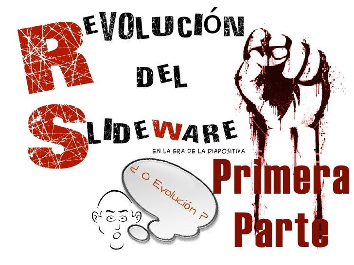 R evolución    del  S lideware     ¿         O             en la era de la diapositiva                 Ev                o...