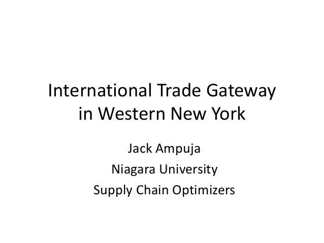 International Trade Gateway in Western New York Jack Ampuja Niagara University Supply Chain Optimizers