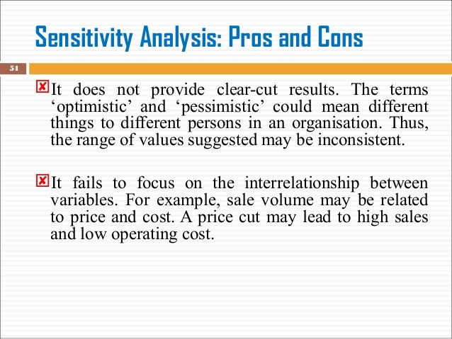 pros and cons of sensitivity analysis You will likely use estimation, analysis, and some prototyping to complete  pros  and cons – the team lists the  sensitivity analysis on criteria weighting can.