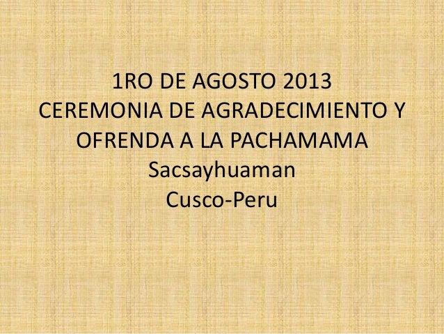 1RO DE AGOSTO 2013 CEREMONIA DE AGRADECIMIENTO Y OFRENDA A LA PACHAMAMA Sacsayhuaman Cusco-Peru