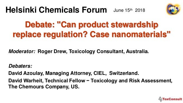 """Debate: """"Can product stewardship replace regulation? Case nanomaterials"""" Moderator: Roger Drew, Toxicology Consultant, Aus..."""