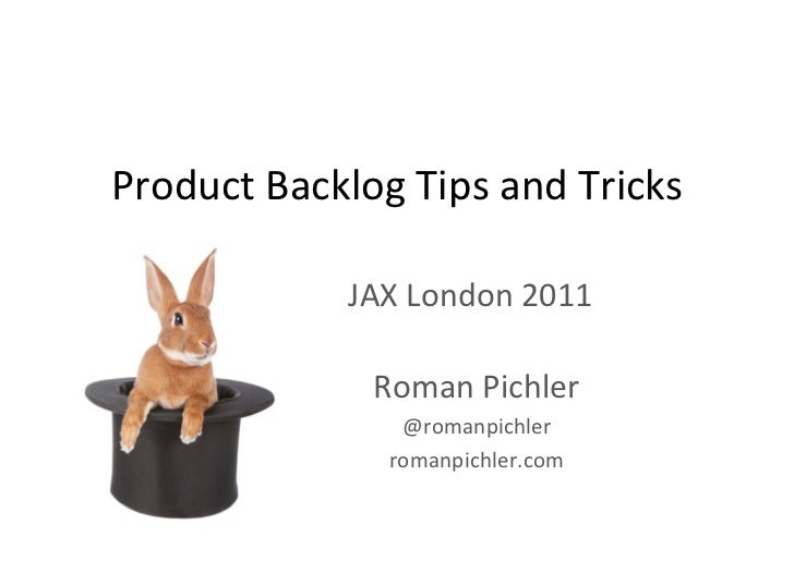 Product Backlog Tips and Tricks                    JAX London 2011                      Roman Pichler ...