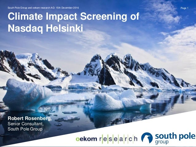 Climate Impact Screening of Nasdaq Helsinki South Pole Group and oekom research AG· 15th December 2016 Page 1 Robert Rosen...