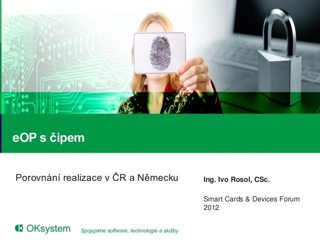eOP s čipemPorovnání realizace v ČR a Německu                      Ing. Ivo Rosol, CSc.                                   ...