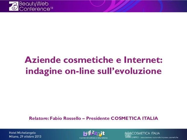 Aziende cosmetiche e Internet: indagine on-line sull'evoluzione  Relatore: Fabio Rossello – Presidente COSMETICA ITALIA