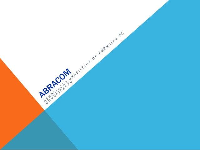 O QUE É A ABRACOM ?   É uma entidade consolidada;   Reúne mais de 360 empresas de comunicação em todo país;   Atuam no ...