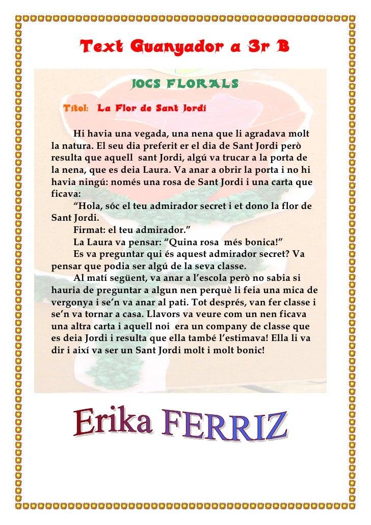 Text Guanyador a 3r B                    JOCS FLORALS   Títol: La Flor de Sant Jordi        Hi havia una vegada, una nena ...