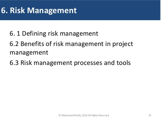 6. 1 Defining risk management 6.2 Benefits of risk management in project management 6.3 Risk management processes and tool...