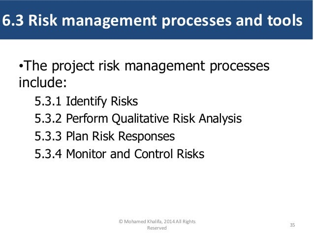 •The project risk management processes include: 5.3.1 Identify Risks 5.3.2 Perform Qualitative Risk Analysis 5.3.3 Plan Ri...