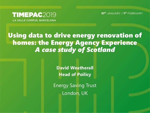 Using data to drive energy renovation of homes: the Energy Agency Experience A case study of Scotland David Weatherall Hea...