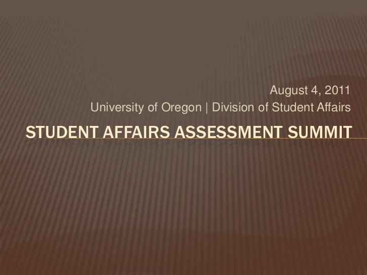 August 4, 2011      University of Oregon | Division of Student AffairsSTUDENT AFFAIRS ASSESSMENT SUMMIT