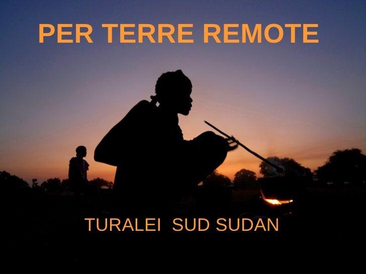 PER TERRE REMOTE TURALEI  SUD SUDAN