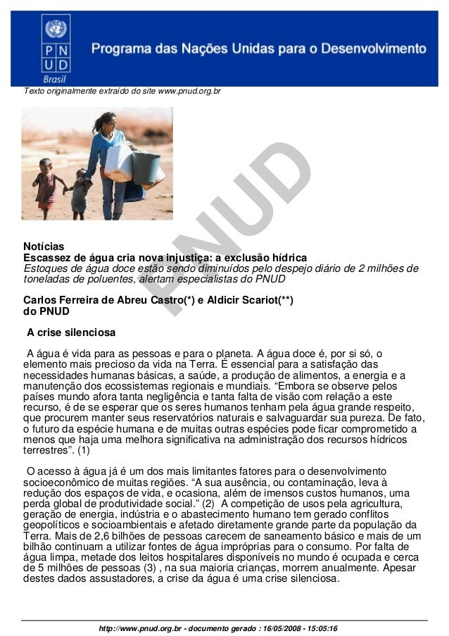 PN U D Texto originalmente extraído do site www.pnud.org.br Notícias Escassez de água cria nova injustiça: a exclusão hídr...