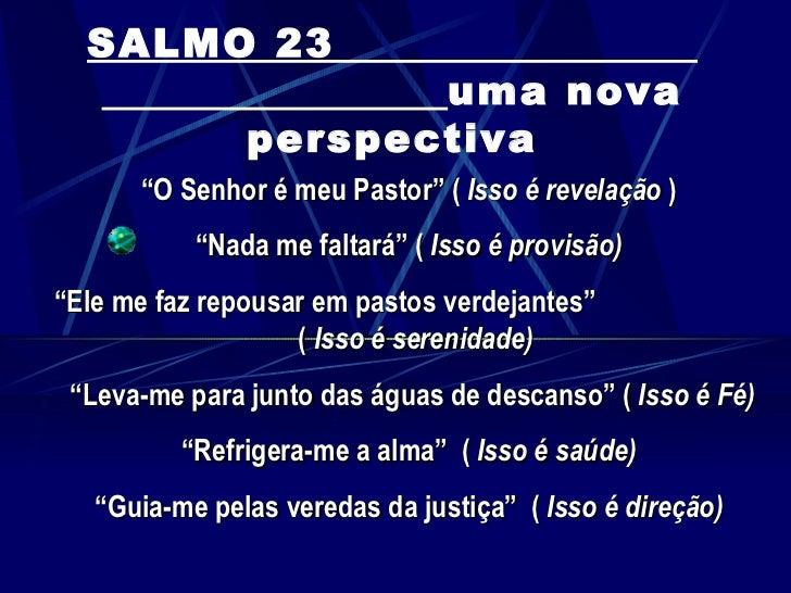"""SALMO 23                      uma nova               perspectiva      """"O Senhor é meu Pastor"""" ( Isso é revelação )        ..."""