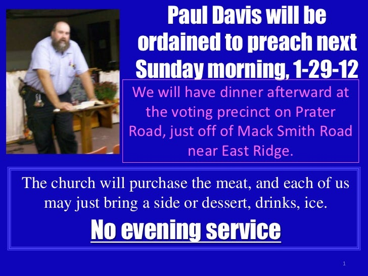 Paul Davis will be                ordained to preach next                Sunday morning, 1-29-12               We will hav...