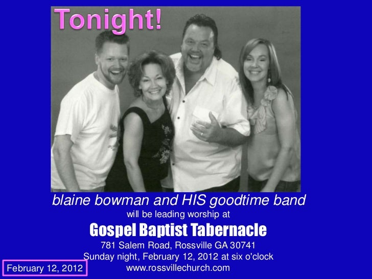 blaine bowman and HIS goodtime band                            will be leading worship at                   Gospel Baptist...