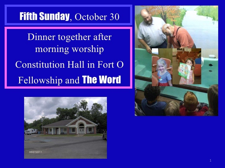 Fifth Sunday , October 30 Dinner together after morning worship Constitution Hall in Fort O Fellowship and  The Word