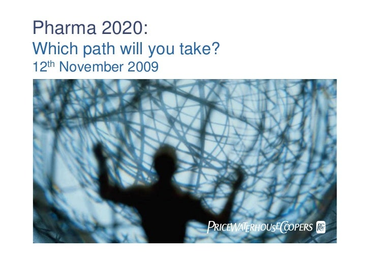 Pharma 2020: Which path will you take? 12th November 2009                            