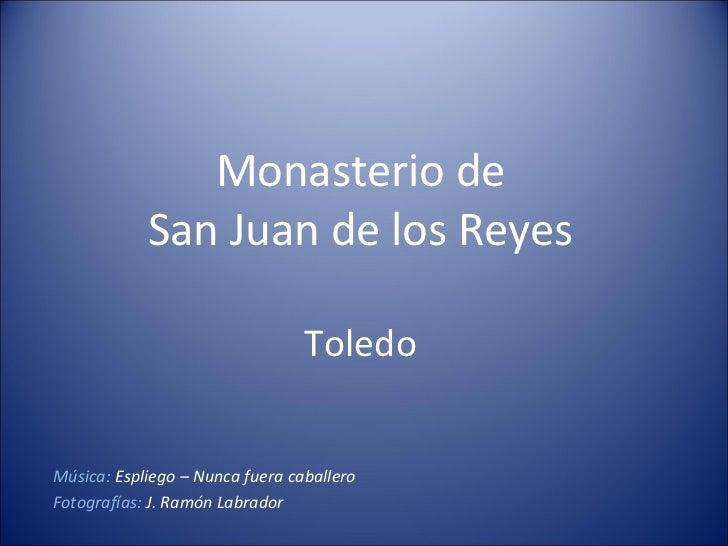 Monasterio de San Juan de los Reyes Toledo Música:  Espliego – Nunca fuera caballero Fotografías:  J. Ramón Labrador