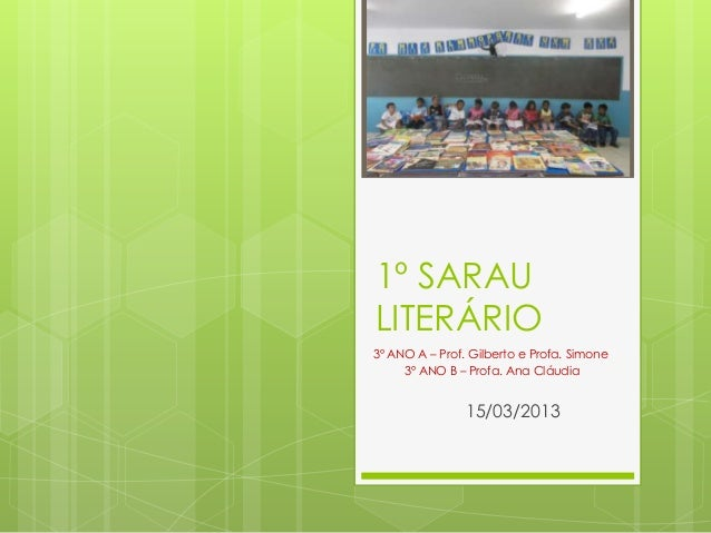 1º SARAULITERÁRIO3º ANO A – Prof. Gilberto e Profa. Simone3º ANO B – Profa. Ana Cláudia15/03/2013