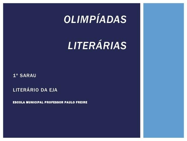 1º SARAU LITERÁRIO DA EJA ESCOLA M UNICIPAL PROFESSOR PAULO F REIRE OLIMPÍADAS LITERÁRIAS