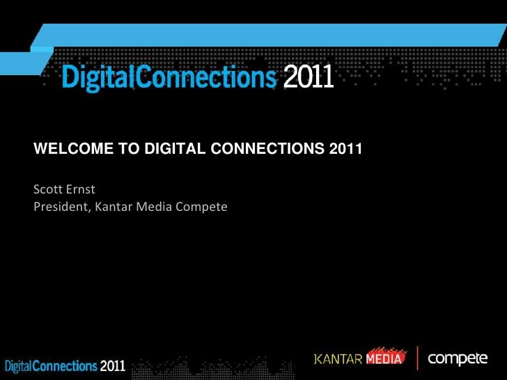 WELCOME TO DIGITAL CONNECTIONS 2011<br />Scott Ernst<br />President, Kantar Media Compete<br />