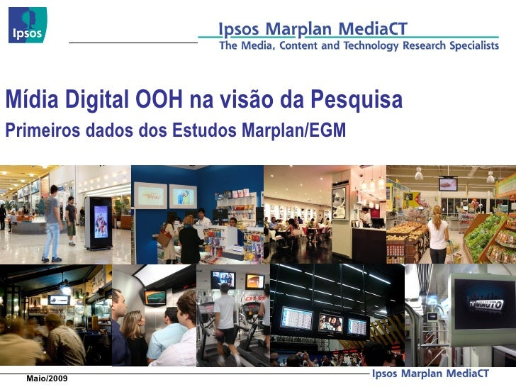 Mídia Digital OOH na visão da Pesquisa Primeiros dados dos Estudos Marplan/EGM Maio/2009