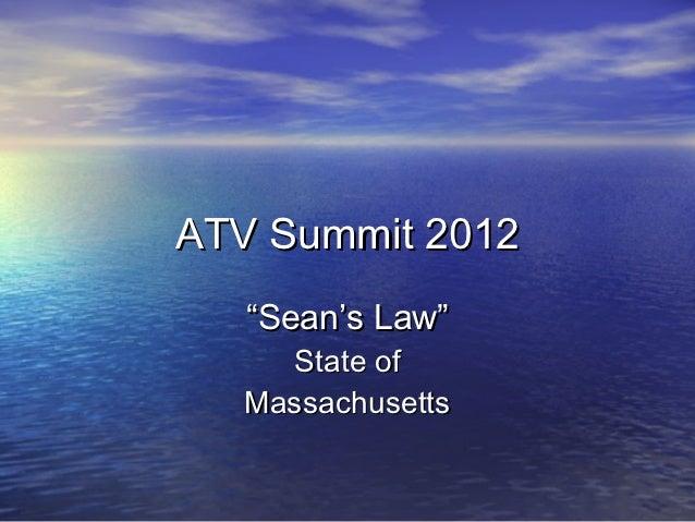 """ATV Summit 2012   """"Sean's Law""""    State of  Massachusetts"""