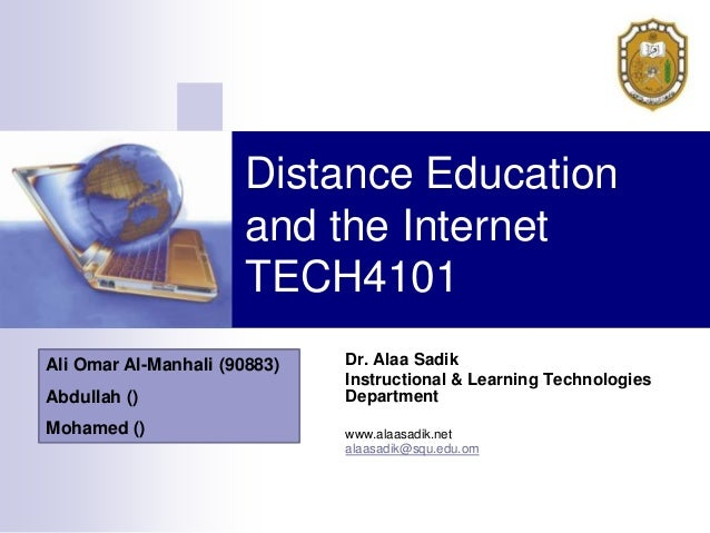 Distance Education                      and the Internet                      TECH4101Ali Omar Al-Manhali (90883)   Dr. Al...