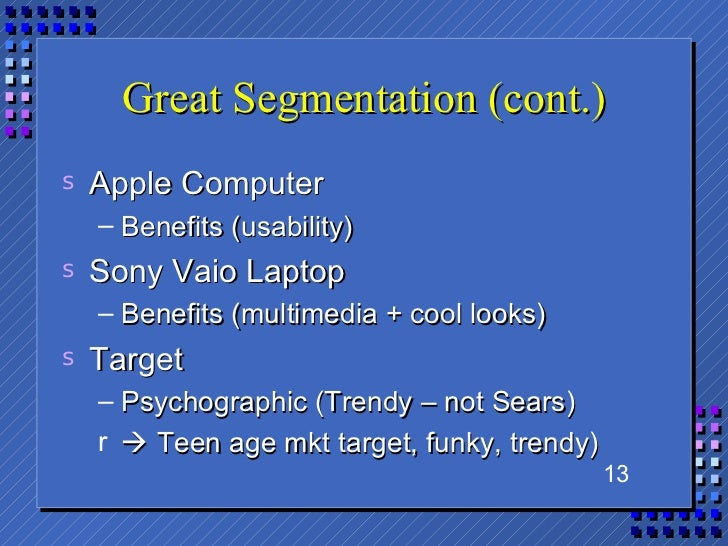 sony vaio target segmentation Market segmentation is the process of dividing a broad consumer or business market when a marketer enters more than one market, the segments are often labelled the primary target market, secondary target market.