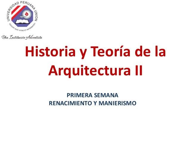 Historia y Teoría de la Arquitectura II PRIMERA SEMANA RENACIMIENTO Y MANIERISMO