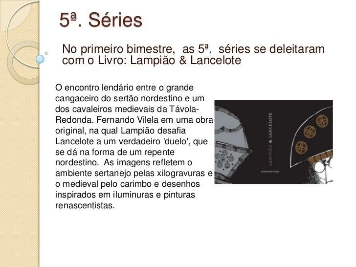 5ª. Séries<br />No primeiro bimestre,  as 5ª.  séries se deleitaram com o Livro: Lampião & Lancelote<br />O encontro lendá...