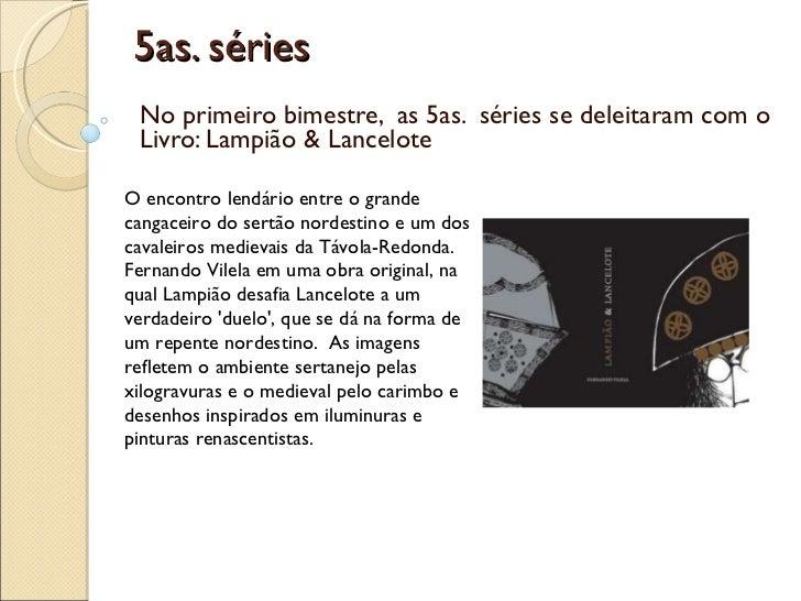 5as. séries  No primeiro bimestre,  as 5as.  séries se deleitaram com o Livro: Lampião & Lancelote O encontro lendário ent...