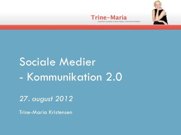 Sociale Medier- Kommunikation 2.027. august 2012Trine-Maria Kristensen
