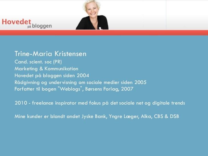 Trine-Maria KristensenCand. scient. soc (PR)Marketing & KommunikationHovedet på bloggen siden 2004Rådgivning og undervisni...