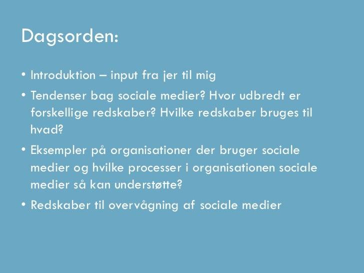 Dagsorden:• Introduktion – input fra jer til mig• Tendenser bag sociale medier? Hvor udbredt er   forskellige redskaber?...
