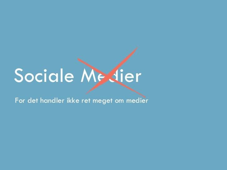 Sociale MedierFor det handler ikke ret meget om medier