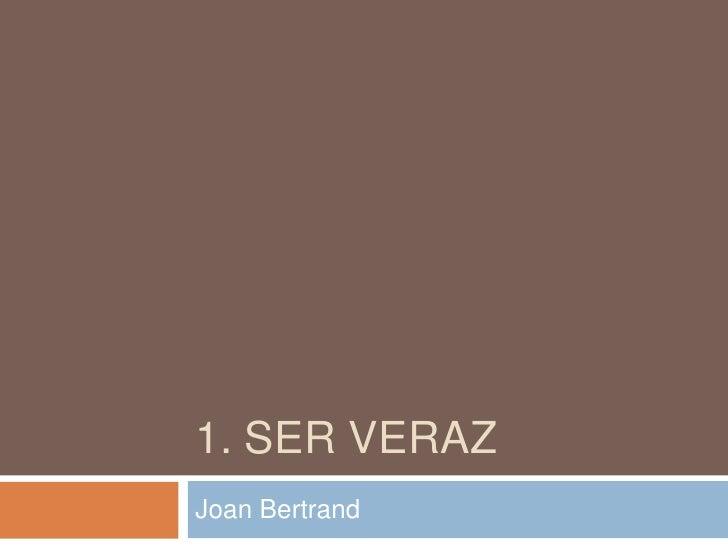 1. Ser veraz<br />Joan Bertrand<br />