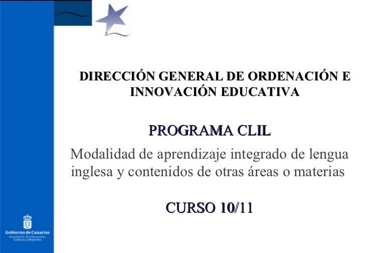 DIRECCIÓN GENERAL DE ORDENACIÓN E INNOVACIÓN EDUCATIVA PROGRAMA CLIL Modalidad de aprendizaje integrado de lengua inglesa ...