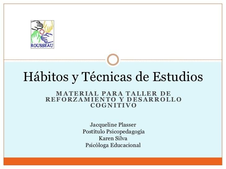 Hábitos y Técnicas de Estudios     MATERIAL PARA TALLER DE   REFORZAMIENTO Y DESARROLLO           COGNITIVO             Ja...