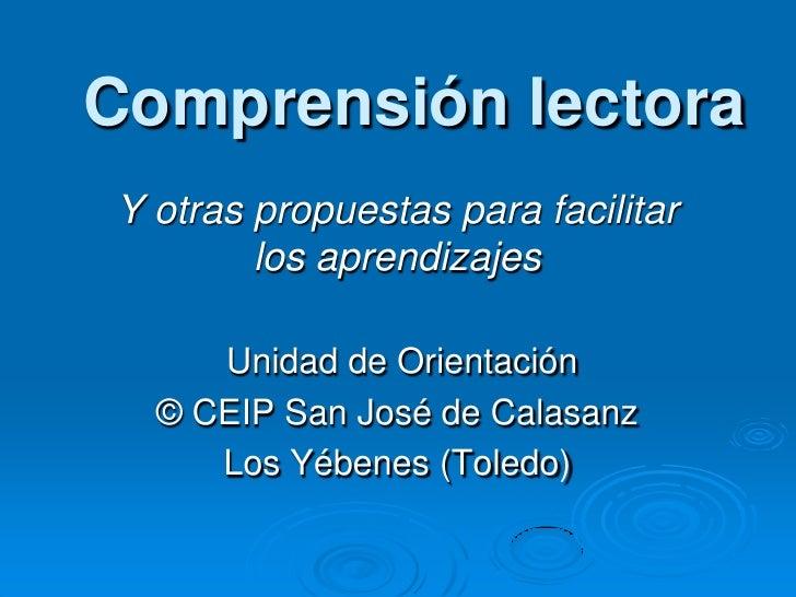 Comprensión lectora<br />Y otras propuestas para facilitar los aprendizajes<br /> Unidad de Orientación<br />© CEIP San Jo...