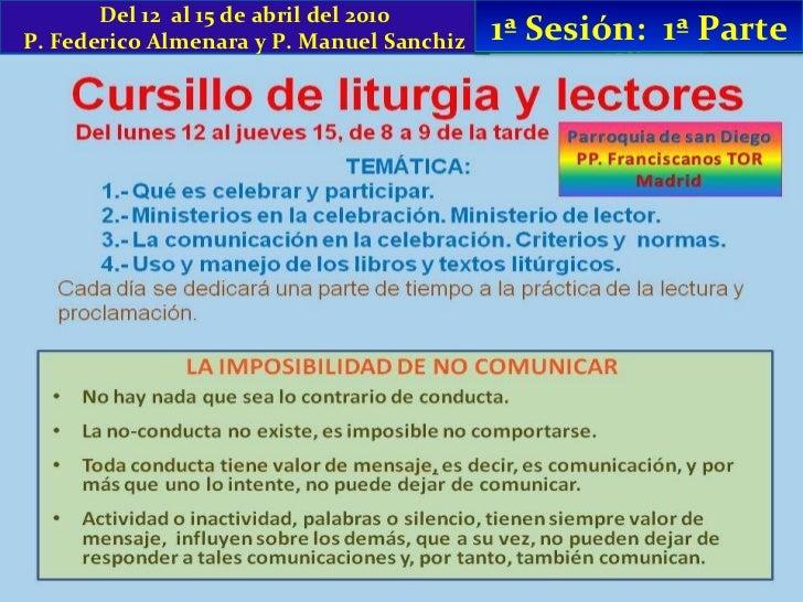 Del 12  al 15 de abril del 2010 P. Federico Almenara y P. Manuel Sanchiz 1ª Sesión:  1ª Parte