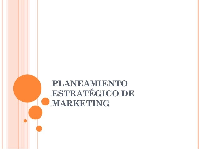PLANEAMIENTO ESTRATÉGICO DE MARKETING