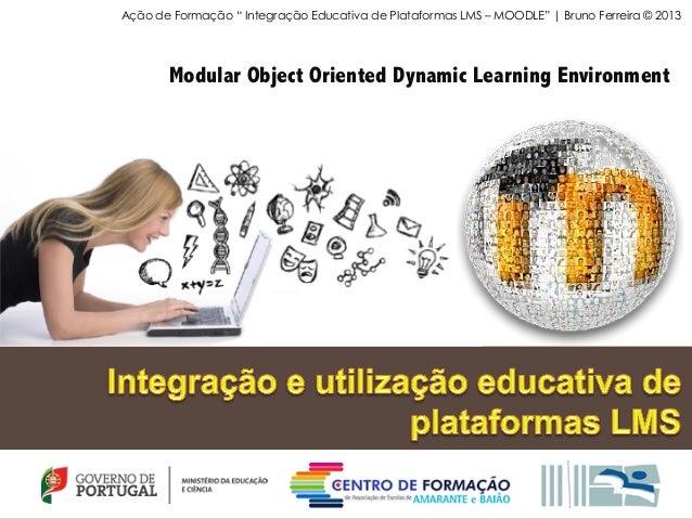 """Modular Object Oriented Dynamic Learning Environment Ação de Formação """" Integração Educativa de Plataformas LMS – MOODLE"""" ..."""