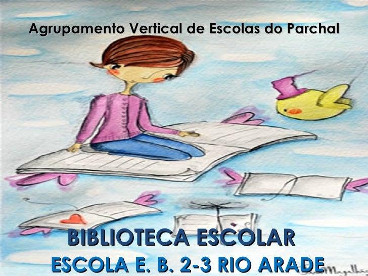 Agrupamento Vertical de Escolas do Parchal BIBLIOTECA ESCOLAR  ESCOLA E. B. 2-3 RIO ARADE